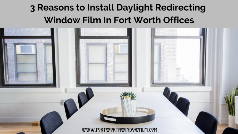 Daylight redirecting film for offices in Fort Worth