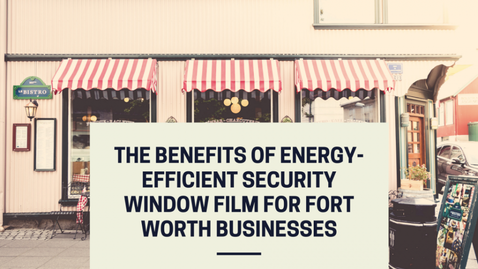 energy efficient security window film fort worth