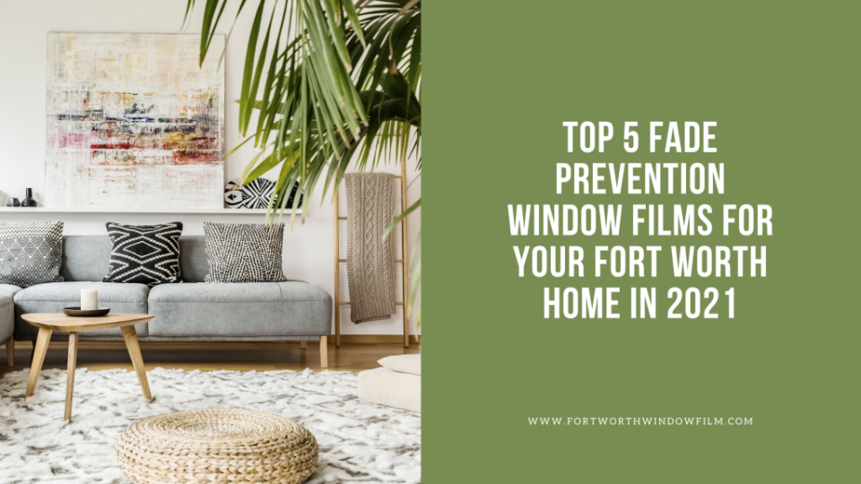 fade-prevention-window-film-fort-worth-2021